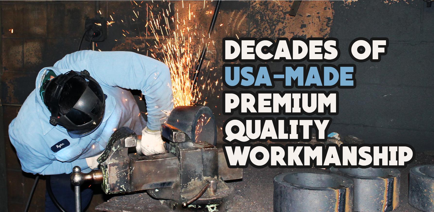 Decades of USA-Made Premium Quality Workmanship